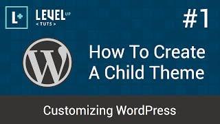 Customizing WordPress #1 - How To Create A Child Theme