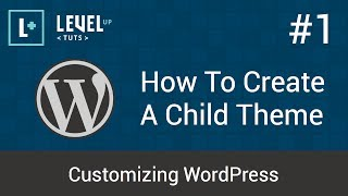 Customizing WordPress #1 - How To Create A Child Theme